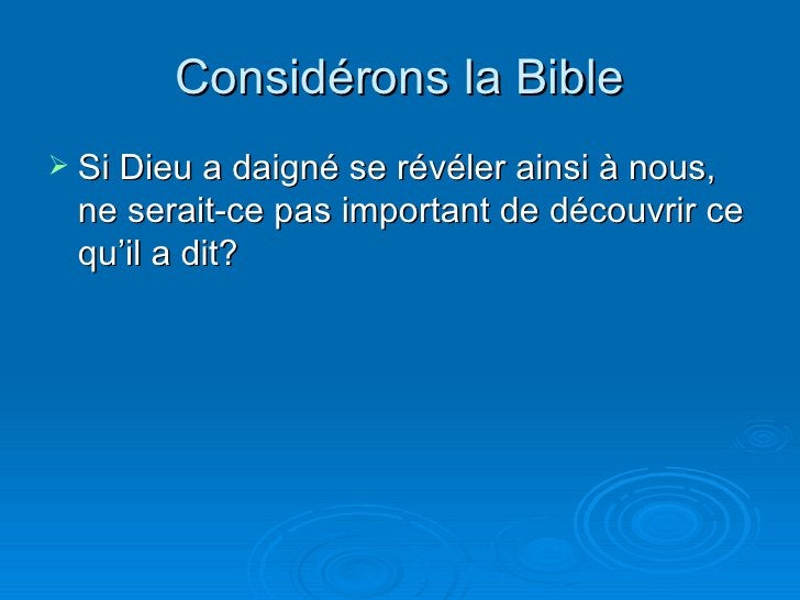 Considérons la Bible <ul><li>Si Dieu a daigné se révéler ainsi à nous, ne serait-ce pas important de découvrir ce qu'il a ...