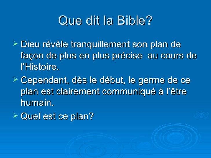 Que dit la Bible? <ul><li>Dieu révèle tranquillement son plan de façon de plus en plus précise  au cours de l'Histoire. </...