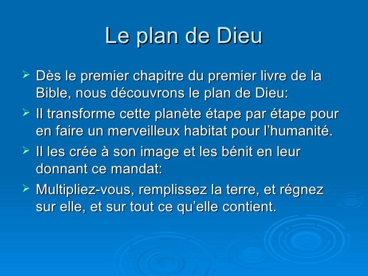 Le plan de Dieu <ul><li>Dès le premier chapitre du premier livre de la Bible, nous découvrons le plan de Dieu: </li></ul><...