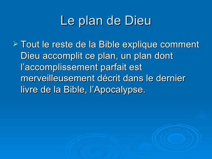 Le plan de Dieu <ul><li>Tout le reste de la Bible explique comment Dieu accomplit ce plan, un plan dont l'accomplissement ...