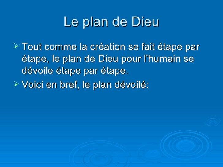 Le plan de Dieu <ul><li>Tout comme la création se fait étape par étape, le plan de Dieu pour l'humain se dévoile étape par...