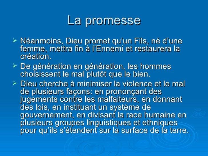 La promesse <ul><li>Néanmoins, Dieu promet qu'un Fils, né d'une femme, mettra fin à l'Ennemi et restaurera la création. </...