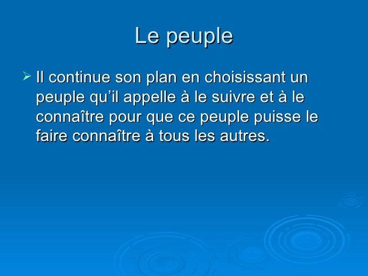 Le peuple <ul><li>Il continue son plan en choisissant un peuple qu'il appelle à le suivre et à le connaître pour que ce pe...