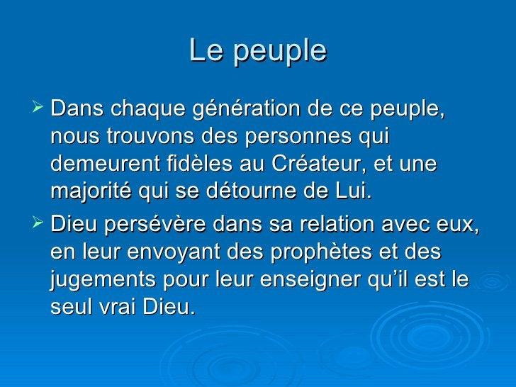 Le peuple <ul><li>Dans chaque génération de ce peuple, nous trouvons des personnes qui demeurent fidèles au Créateur, et u...