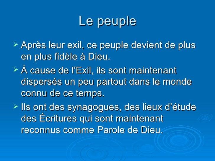 Le peuple <ul><li>Après leur exil, ce peuple devient de plus en plus fidèle à Dieu. </li></ul><ul><li>À cause de l'Exil, i...