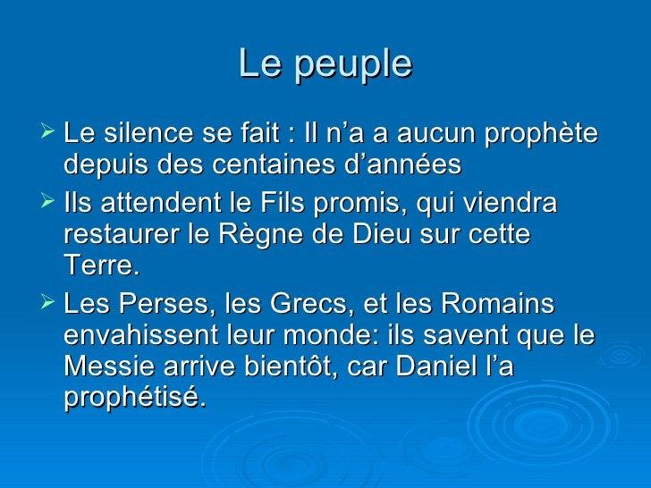 Le peuple <ul><li>Le silence se fait : Il n'a a aucun prophète depuis des centaines d'années </li></ul><ul><li>Ils attende...