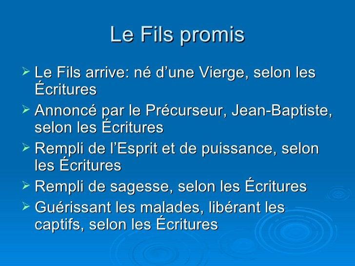 Le Fils promis <ul><li>Le Fils arrive: né d'une Vierge, selon les Écritures </li></ul><ul><li>Annoncé par le Précurseur, J...