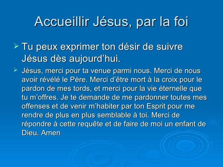 Accueillir Jésus, par la foi <ul><li>Tu peux exprimer ton désir de suivre Jésus dès aujourd'hui. </li></ul><ul><li>Jésus, ...