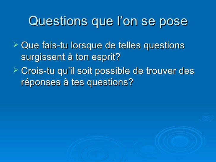 Questions que l'on se pose <ul><li>Que fais-tu lorsque de telles questions surgissent à ton esprit? </li></ul><ul><li>Croi...