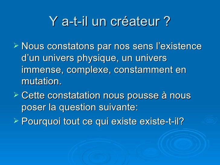 Y a-t-il un créateur ? <ul><li>Nous constatons par nos sens l'existence d'un univers physique, un univers immense, complex...