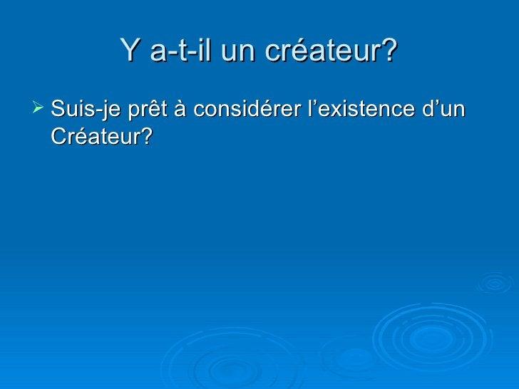 Y a-t-il un créateur? <ul><li>Suis-je prêt à considérer l'existence d'un Créateur? </li></ul>