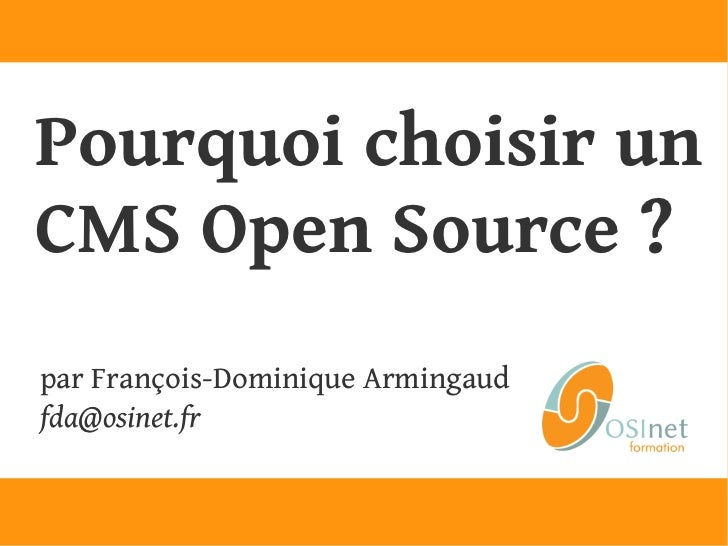 Pourquoi choisir unCMSOpen Source?par François-Dominique Armingaudfda@osinet.fr