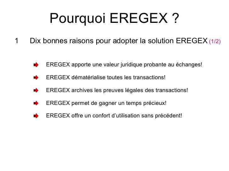 Pourquoi EREGEX ? <ul><li>Dix bonnes raisons pour adopter la solution EREGEX  (1/2) </li></ul><ul><li>EREGEX apporte une v...