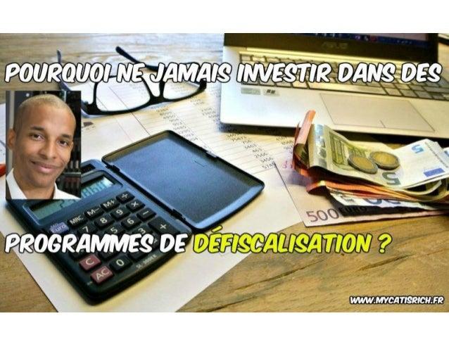 Pourquoi ne jamais investir dans des programmes de défiscalisation ? www.mycatisrich.fr BIENVENUE !!!