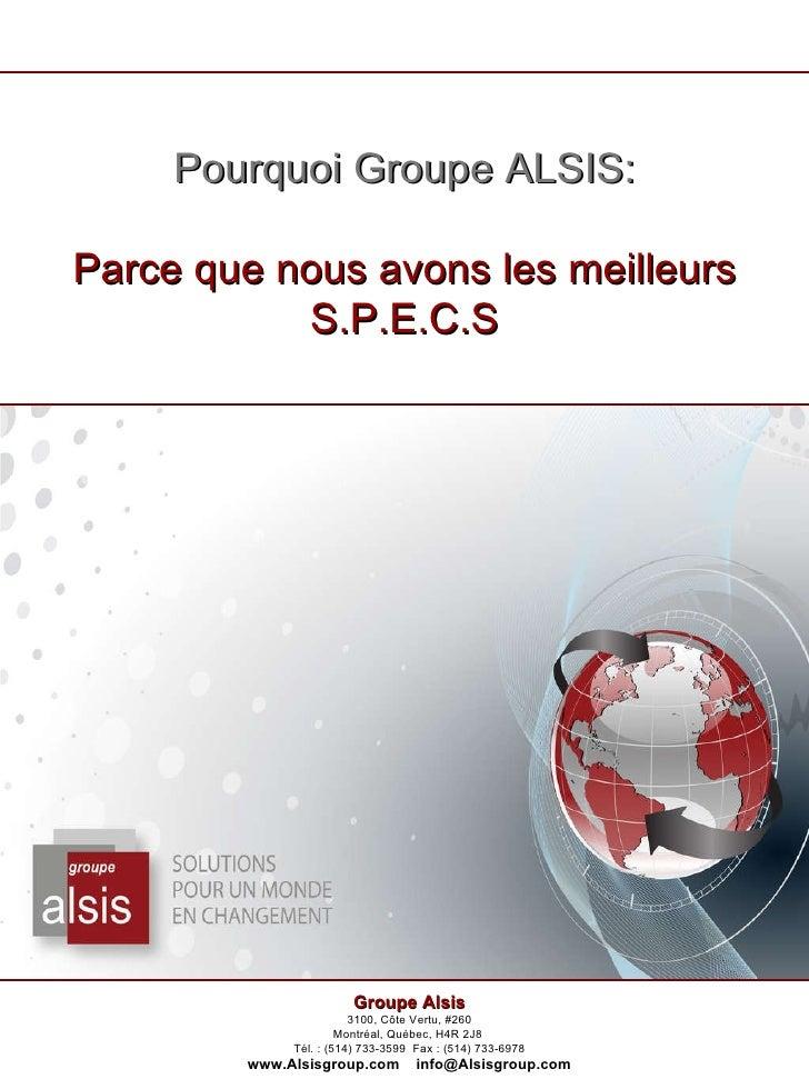 Pourquoi Groupe ALSIS: Parce que nous avons les meilleurs S.P.E.C.S