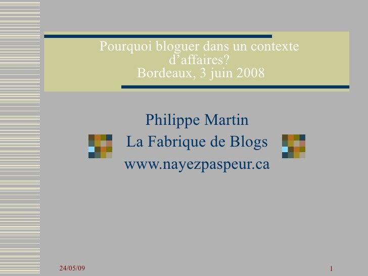 Pourquoi bloguer dans un contexte                       d'affaires?                 Bordeaux, 3 juin 2008                 ...