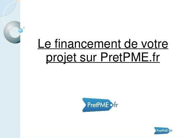 Le financement de votre projet sur PretPME.fr