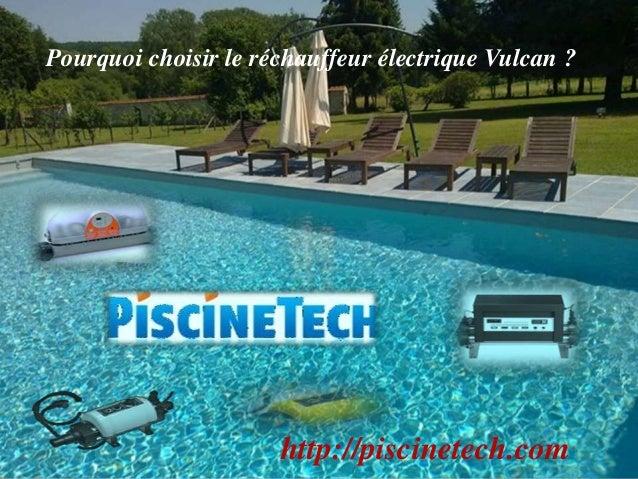 Pourquoi choisir le réchauffeur électrique Vulcan ? http://piscinetech.com
