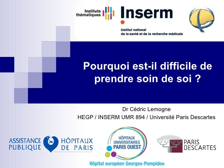 Pourquoi est-il difficile de    prendre soin de soi ?              Dr Cédric LemogneHEGP / INSERM UMR 894 / Université Par...