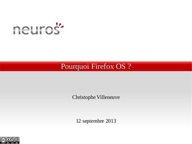 Pourquoi Firefox OS ? Christophe Villeneuve 12 septembre 2013