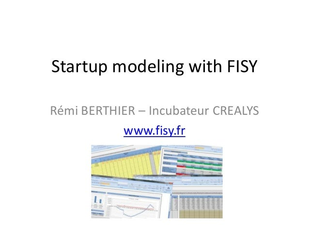Startup modeling with FISY Rémi BERTHIER – Incubateur CREALYS www.fisy.fr  remi.berthier@crealys.com