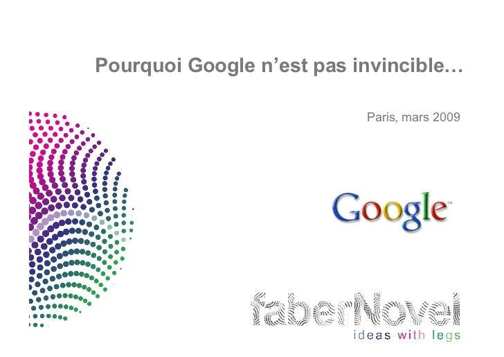 Pourquoi Google n'est pas invincible…                             Paris, mars 2009