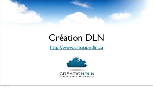 Création DLN http://www.creationdln.ca vendredi 12 juillet 13