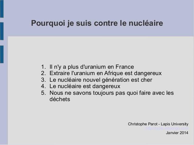 Pourquoi je suis contre le nucléaire  1. 2. 3. 4. 5.  Il n'y a plus d'uranium en France Extraire l'uranium en Afrique est ...