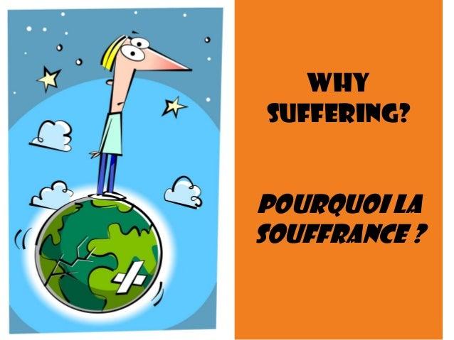 Why Suffering? POURQUOI LA SOUFFRANCE ?