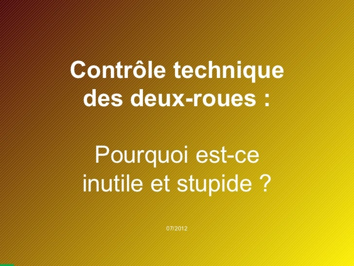 Contrôle technique des deux-roues :   Pourquoi est-ce inutile et stupide ?         07/2012