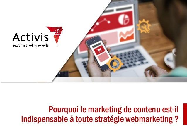 Pourquoi le marketing de contenu est-il indispensable à toute stratégie webmarketing ?