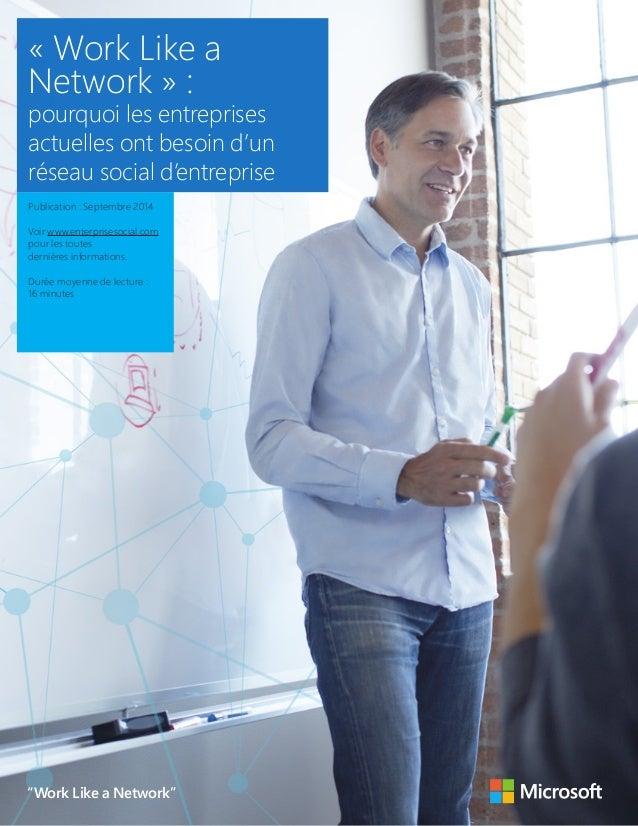 « Work Like a Network » : pourquoi les entreprises actuelles ont besoin d'un réseau social d'entreprise 1 « Work Like a Ne...