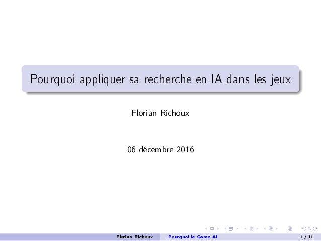 Pourquoi appliquer sa recherche en IA dans les jeux Florian Richoux 06 décembre 2016 Florian Richoux Pourquoi le Game AI 1...