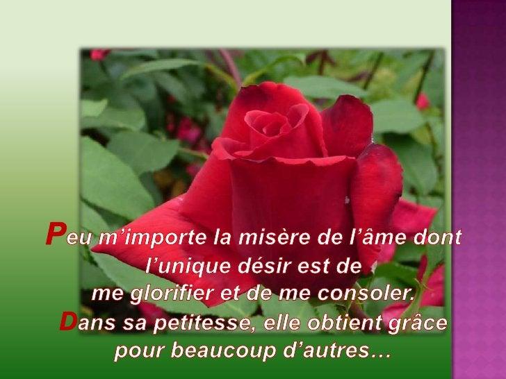 Peu m'importe la misère de l'âme dont l'unique désir est de <br />me glorifier et de me consoler. <br />Dans sa petitesse,...