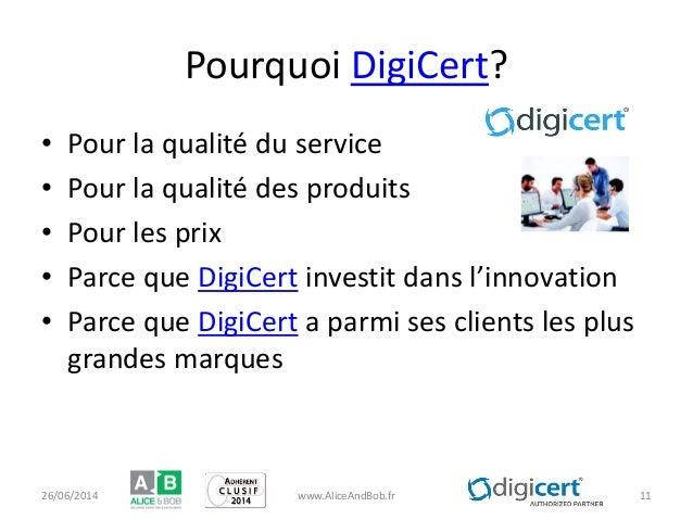 Pourquoi DigiCert? • Pour la qualité du service • Pour la qualité des produits • Pour les prix • Parce que DigiCert invest...