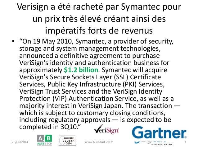 """Verisign a été racheté par Symantec pour un prix très élevé créant ainsi des impératifs forts de revenus • """"On 19 May 2010..."""
