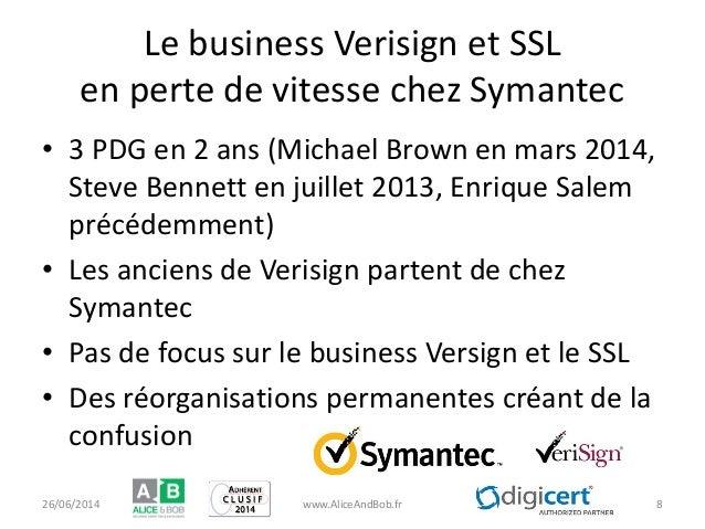 Le business Verisign et SSL en perte de vitesse chez Symantec • 3 PDG en 2 ans (Michael Brown en mars 2014, Steve Bennett ...