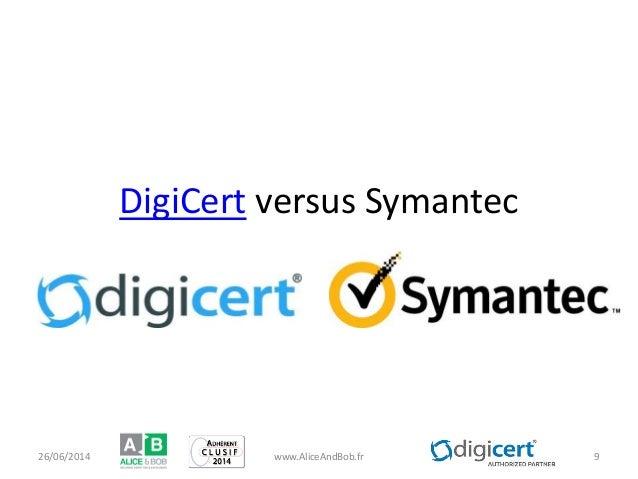DigiCert versus Symantec 26/06/2014 www.AliceAndBob.fr 9