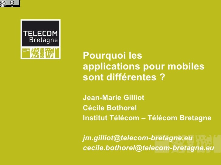 Pourquoi les  applications pour mobiles  sont différentes ?  Jean-Marie Gilliot Cécile Bothorel Institut Télécom – Télécom...