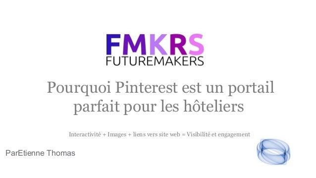Pourquoi Pinterest est un portail parfait pour les hôteliers ParEtienne Thomas Interactivité + Images + liens vers site we...