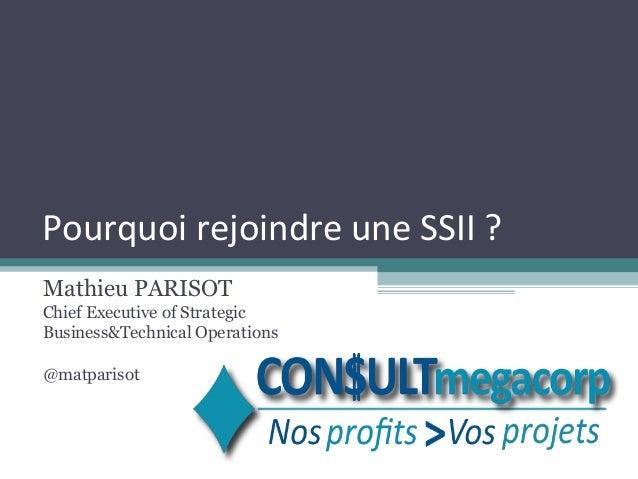 Pourquoi rejoindre une SSII ?Mathieu PARISOTChief Executive of StrategicBusiness&Technical Operations@matparisot