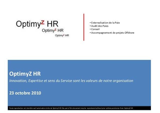 • Externalisation de la Paie • Audit des Paies • Conseil • Accompagnement de projets Offshore OptimyZ HR Innovation, Exper...