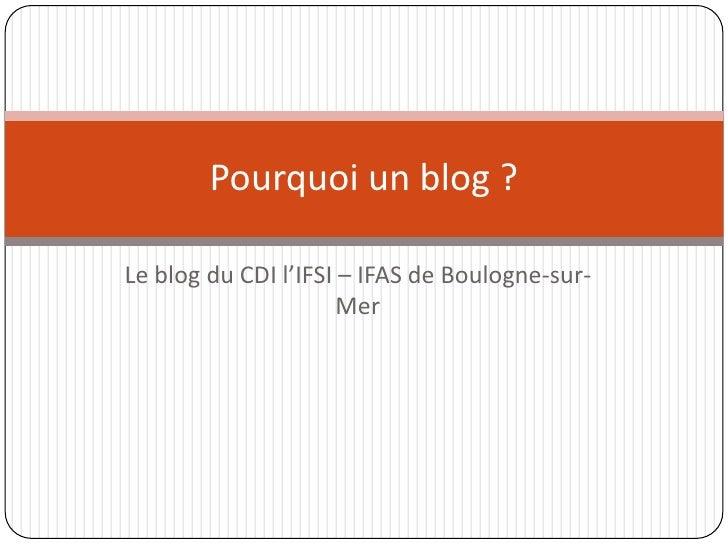 Le blog du CDI l'IFSI – IFAS de Boulogne-sur-Mer<br />Pourquoi un blog ?<br />