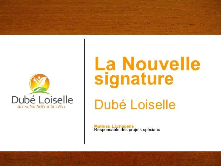 La Nouvelle   signature Dubé Loiselle Mathieu Lachapelle Responsable des projets spéciaux
