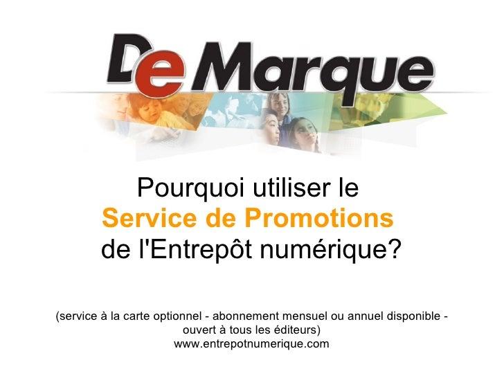 Pourquoi utiliser le        Service de Promotions        de lEntrepôt numérique?(service à la carte optionnel - abonnement...