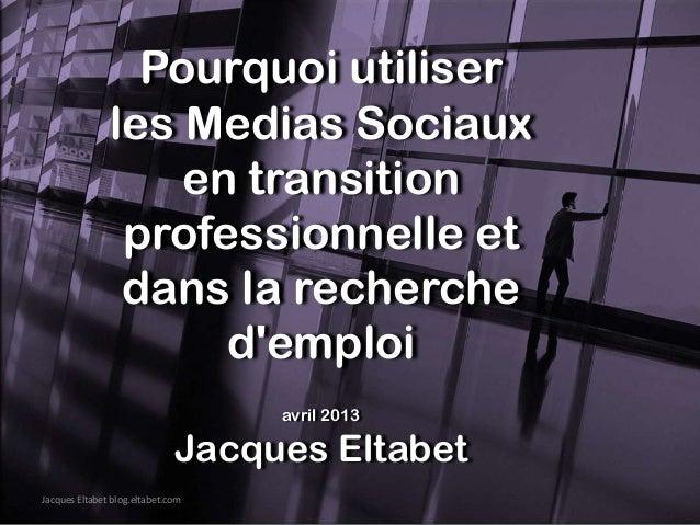 Pourquoi utiliser               les Medias Sociaux                   en transition                professionnelle et      ...