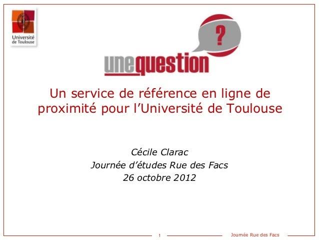 Un service de référence en ligne deproximité pour l'Université de Toulouse                Cécile Clarac        Journée d'é...