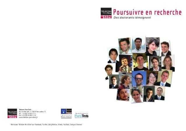 Poursuivre en recherche Des doctorants témoignent  Télécom ParisTech 46, rue Barrault - F 75634 Paris cedex 13 Tél. : +33 ...