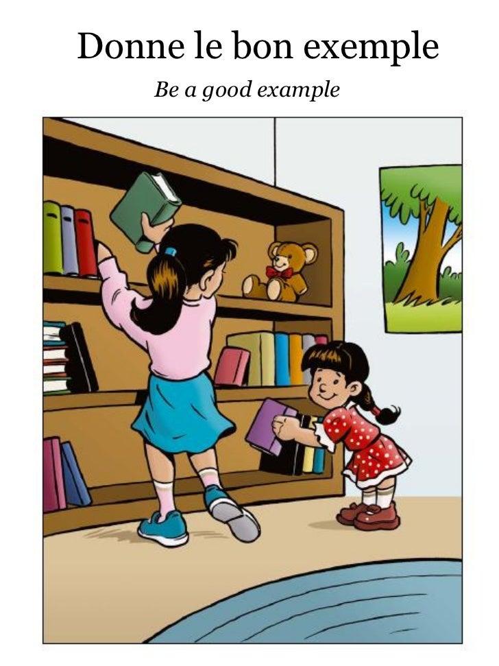 Donne le bon exemple    Be a good example