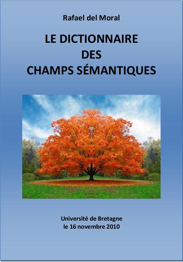 Rafael del Moral LE DICTIONNAIRE DES CHAMPS SÉMANTIQUES Université de Bretagne le 16 novembre 2010